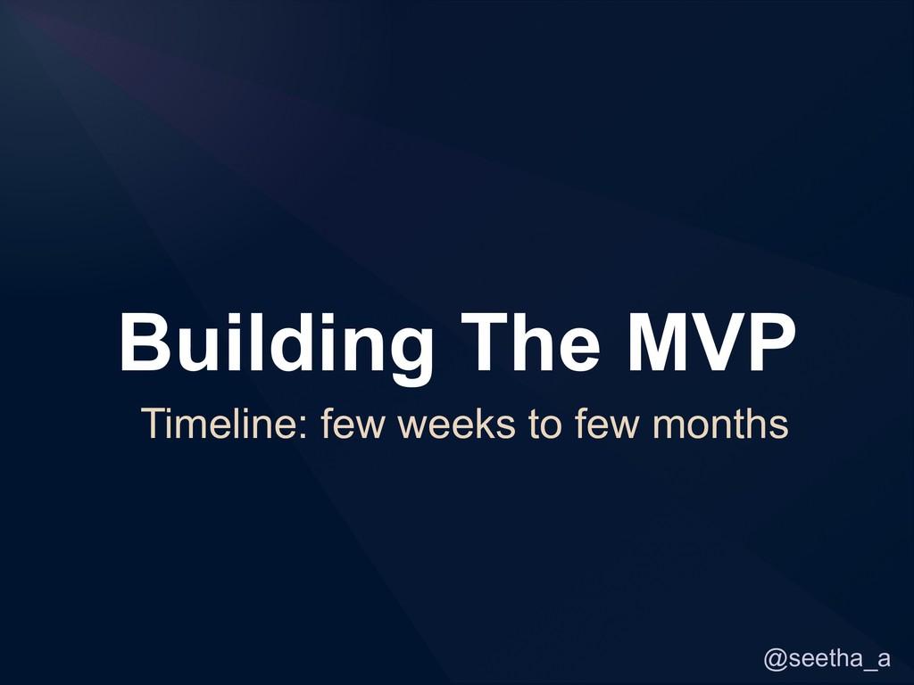 @seetha_a Building The MVP Timeline: few weeks ...