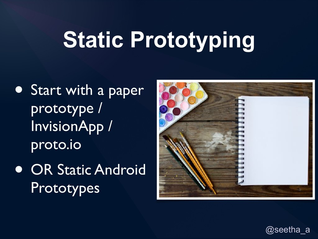 @seetha_a Static Prototyping • Start with a pap...