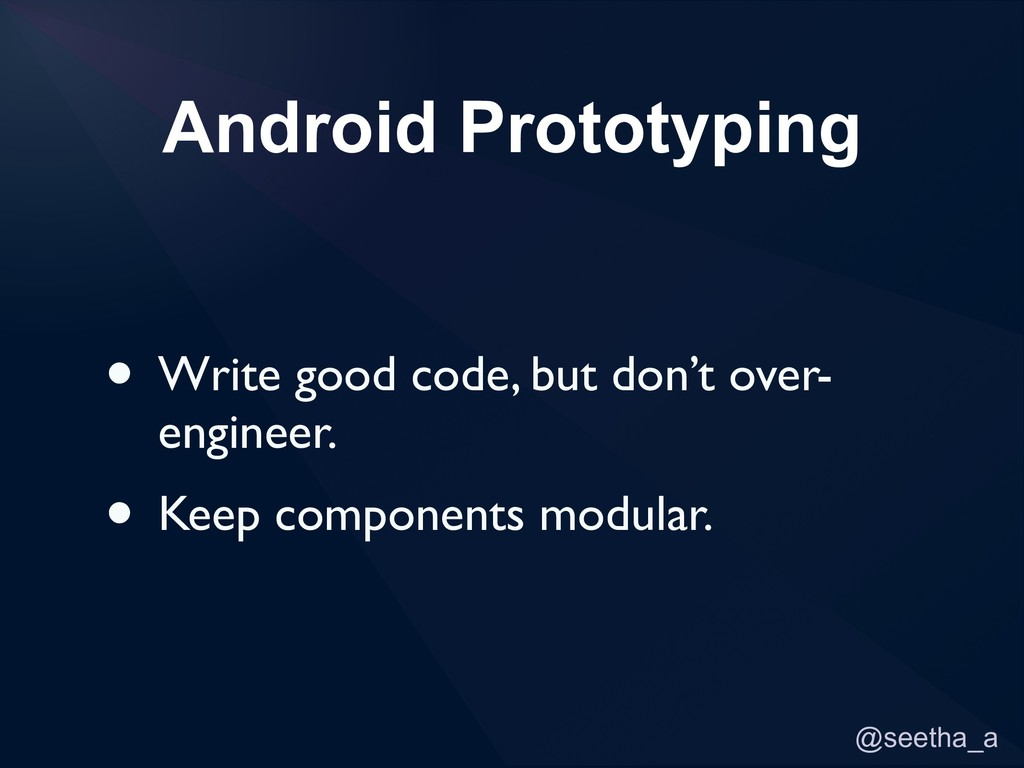 @seetha_a Android Prototyping • Write good code...