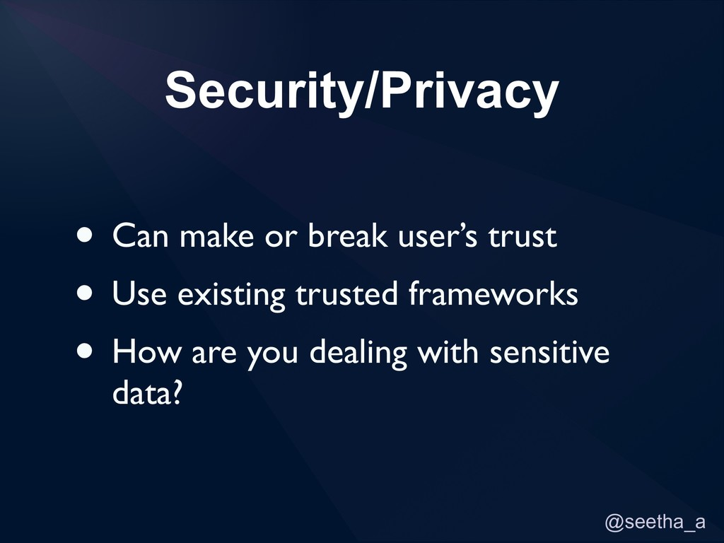 @seetha_a Security/Privacy • Can make or break ...