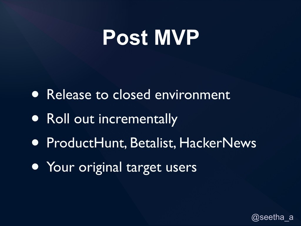 @seetha_a Post MVP • Release to closed environm...