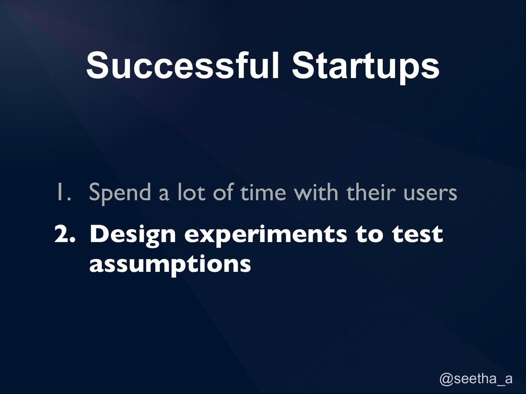 @seetha_a Successful Startups 1. Spend a lot of...