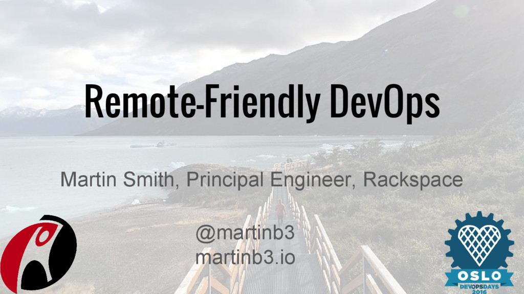 Remote-Friendly DevOps Martin Smith, Principal ...