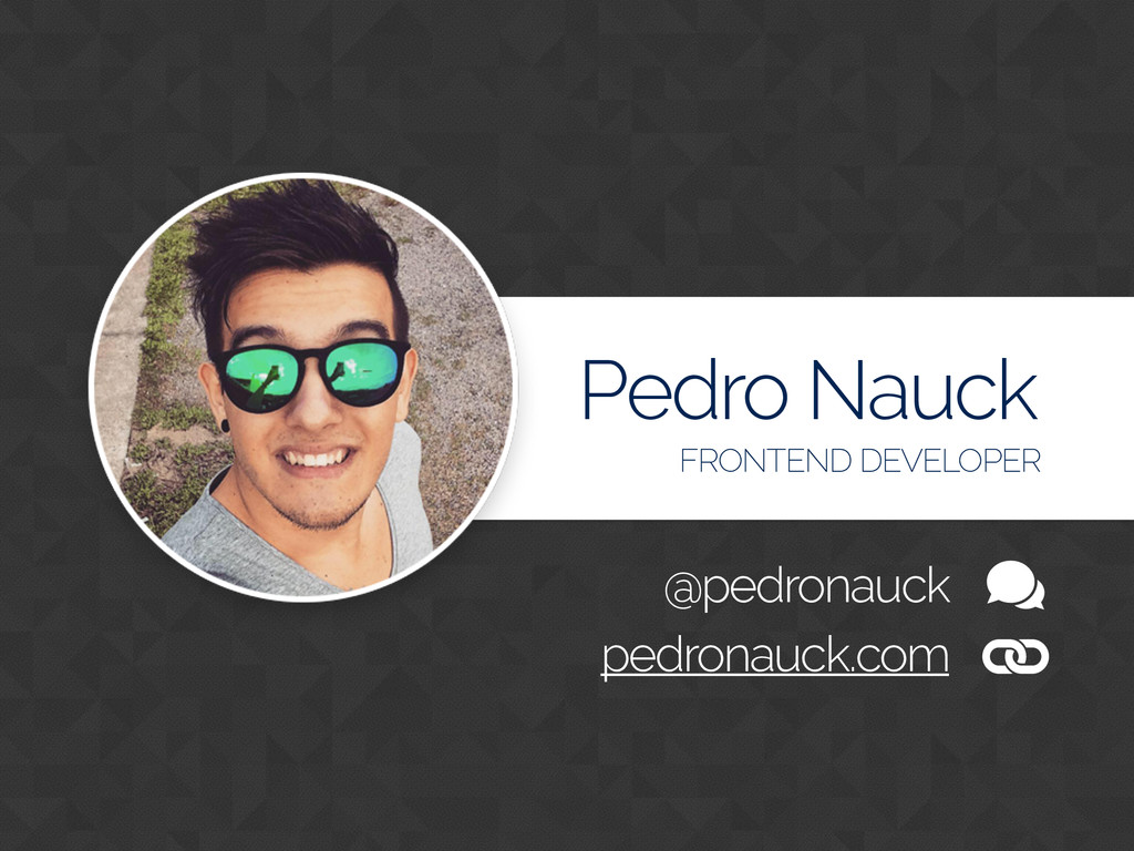 Pedro Nauck FRONTEND DEVELOPER @pedronauck pedr...