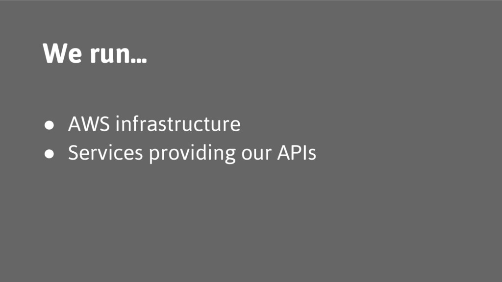 We run... ● AWS infrastructure ● Services provi...