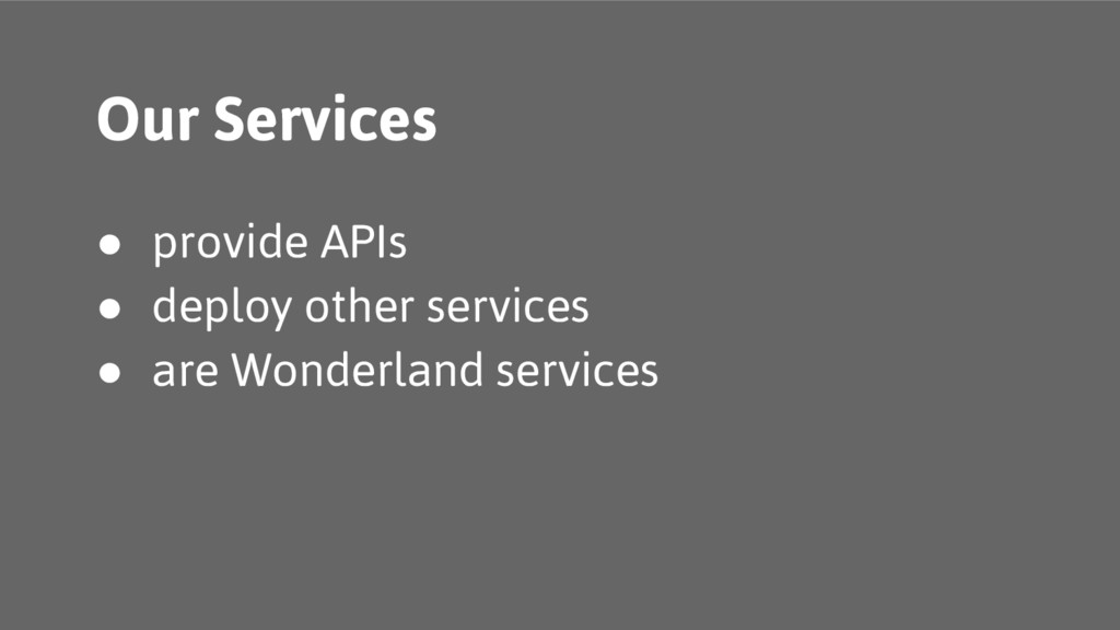 Our Services ● provide APIs ● deploy other serv...
