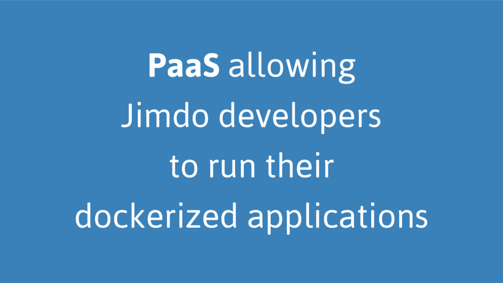 PaaS allowing Jimdo developers to run their doc...