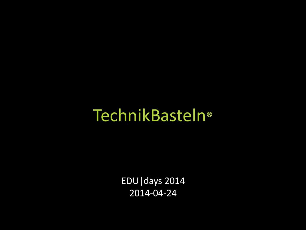 TechnikBasteln® EDU|days 2014 2014-04-24