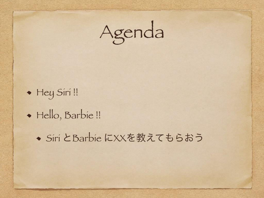 Agenda Hey Siri !! Hello, Barbie !! Siri ͱBarbi...