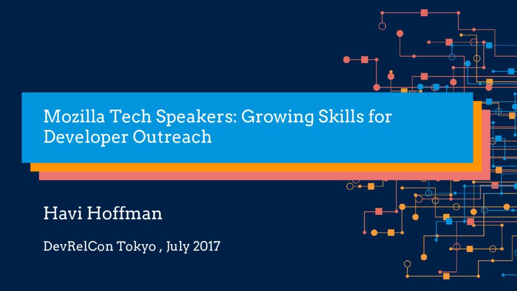 Havi Hoffman Mozilla Tech Speakers: Growing Ski...