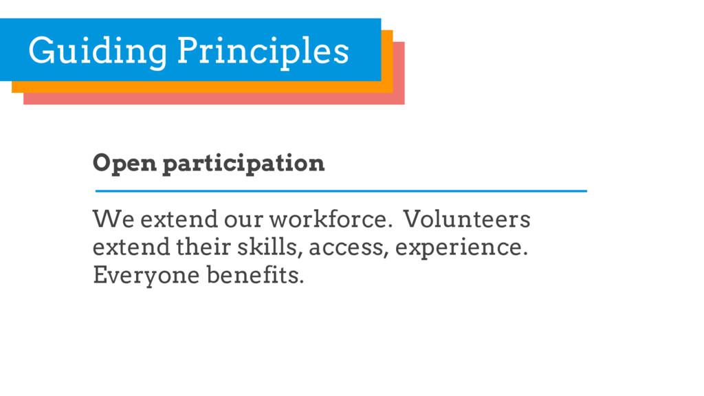 Open participation We extend our workforce. Vol...