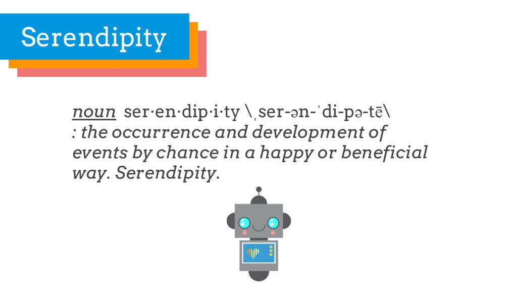 noun ser·en·dip·i·ty \ˌser-ən-ˈdi-pə-tē\ : the ...
