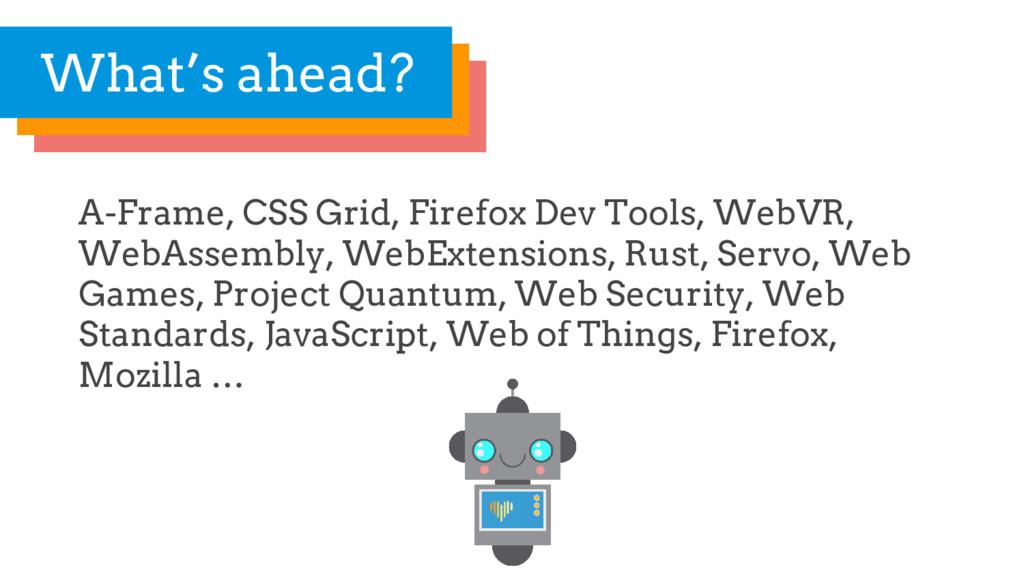 A-Frame, CSS Grid, Firefox Dev Tools, WebVR, We...