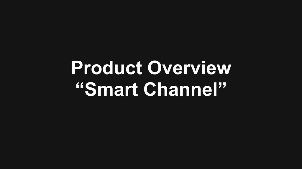 """Product Overview """"Smart Channel"""""""