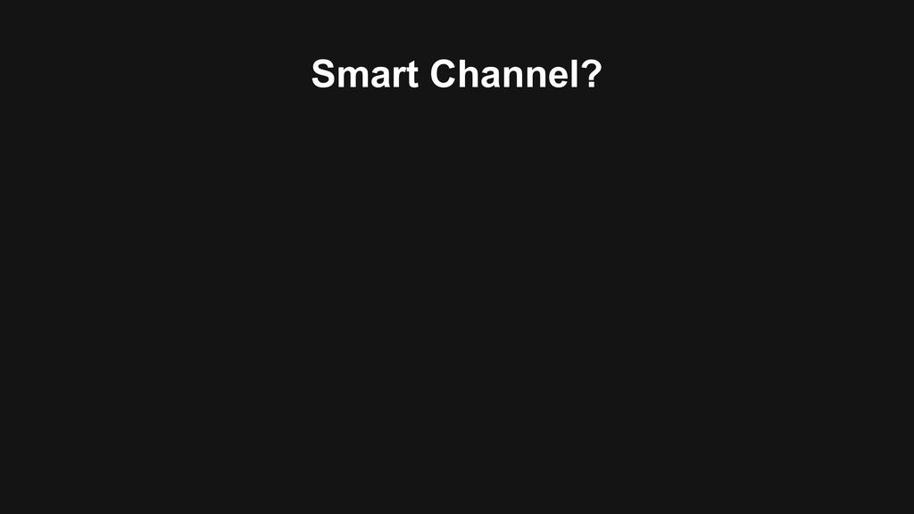 Smart Channel?