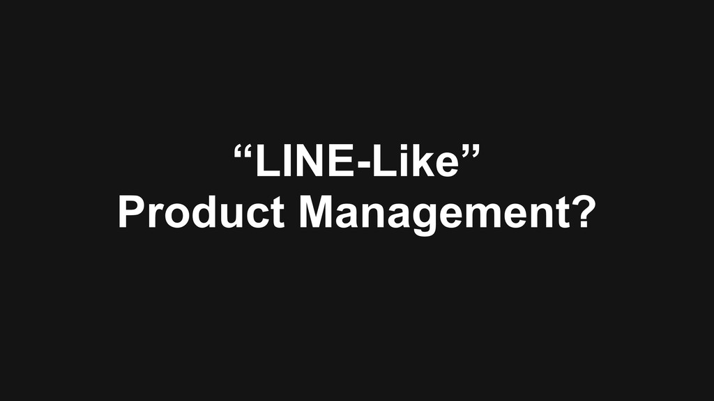 """""""LINE-Like""""  Product Management?"""
