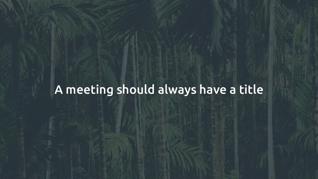 A meeting should always have a title