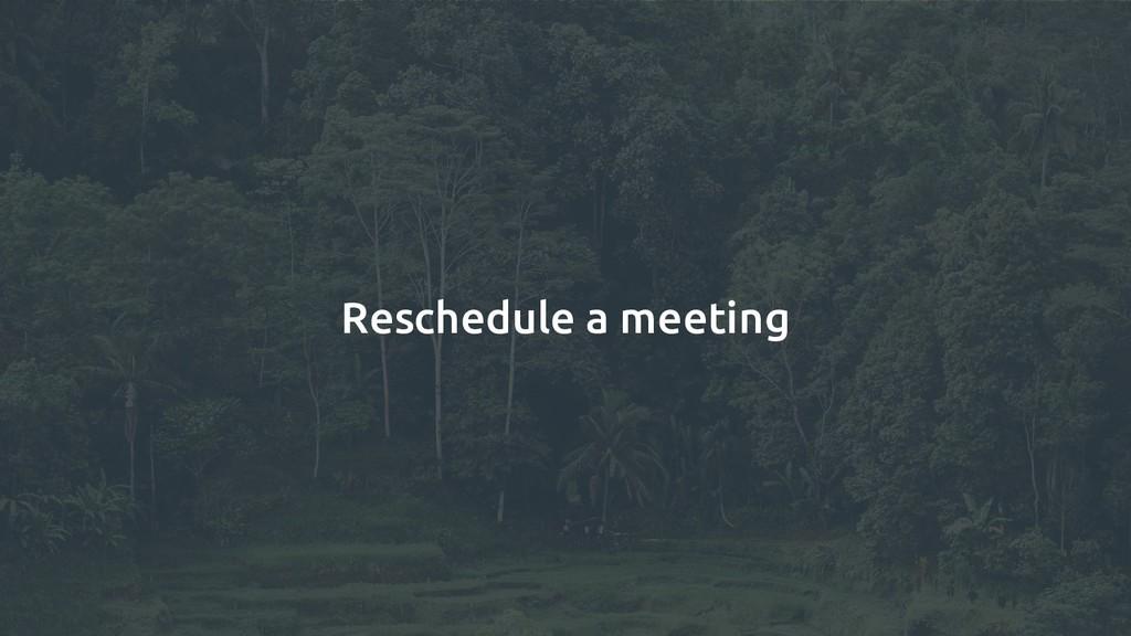 Reschedule a meeting