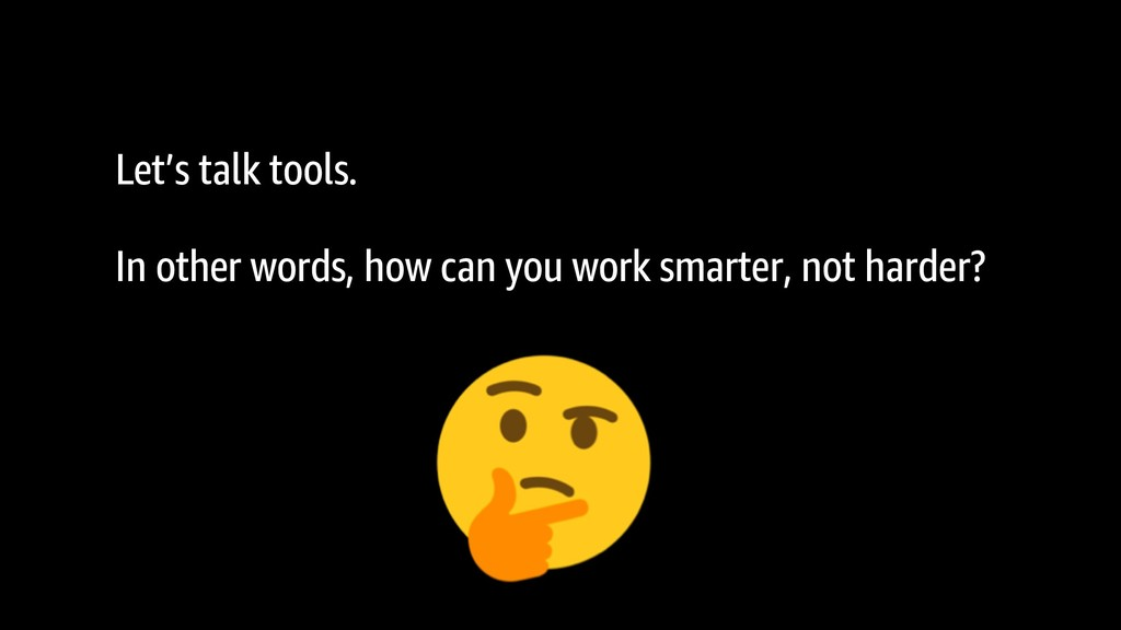 Let's talk tools. In other words, how can you w...
