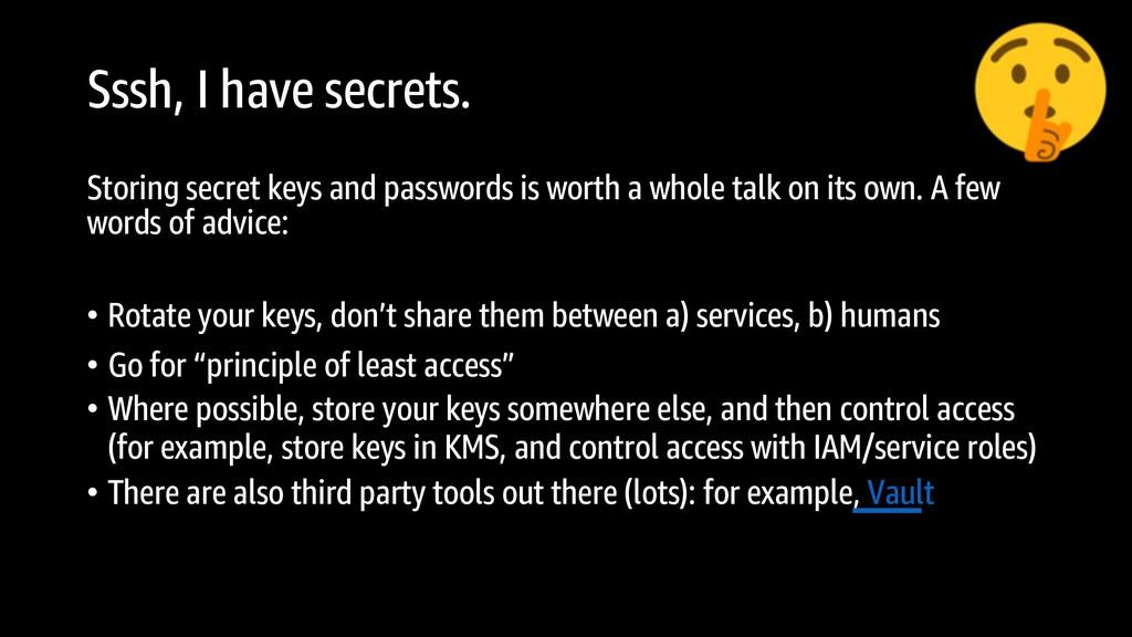 Sssh, I have secrets. Storing secret keys and p...
