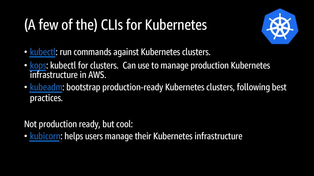 (A few of the) CLIs for Kubernetes • kubectl: r...