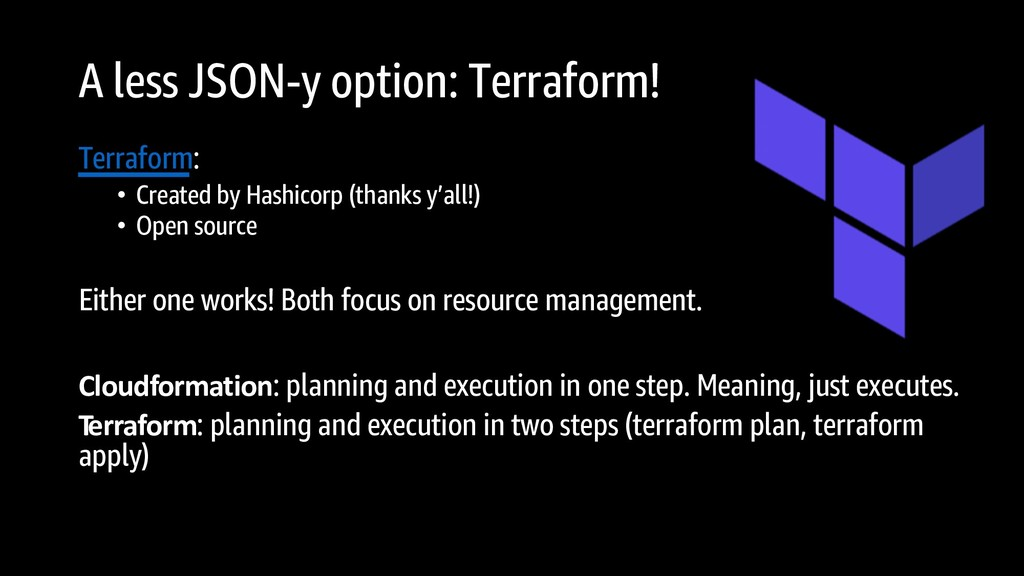 Terraform: • Created by Hashicorp (thanks y'all...