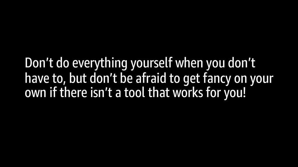 Don't do everything yourself when you don't hav...