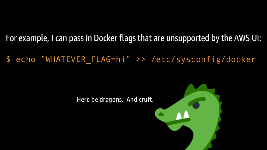 For example, I can pass in Docker flags that ar...