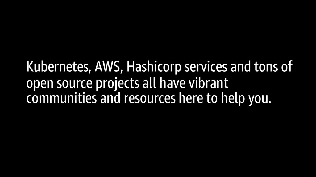 Kubernetes, AWS, Hashicorp services and tons of...