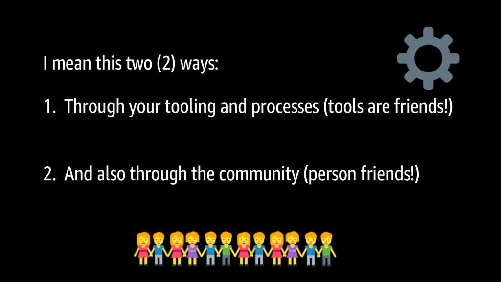 I mean this two (2) ways: 1. Through your tooli...
