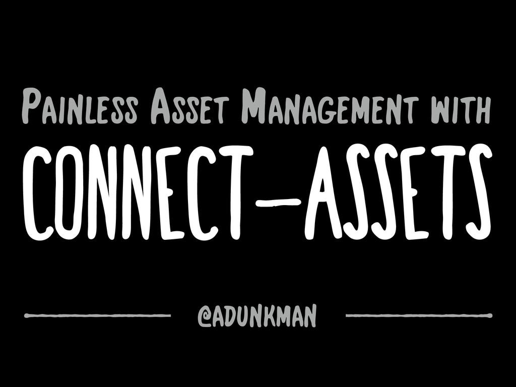 connect-assets @adunkman Painless Asset Managem...