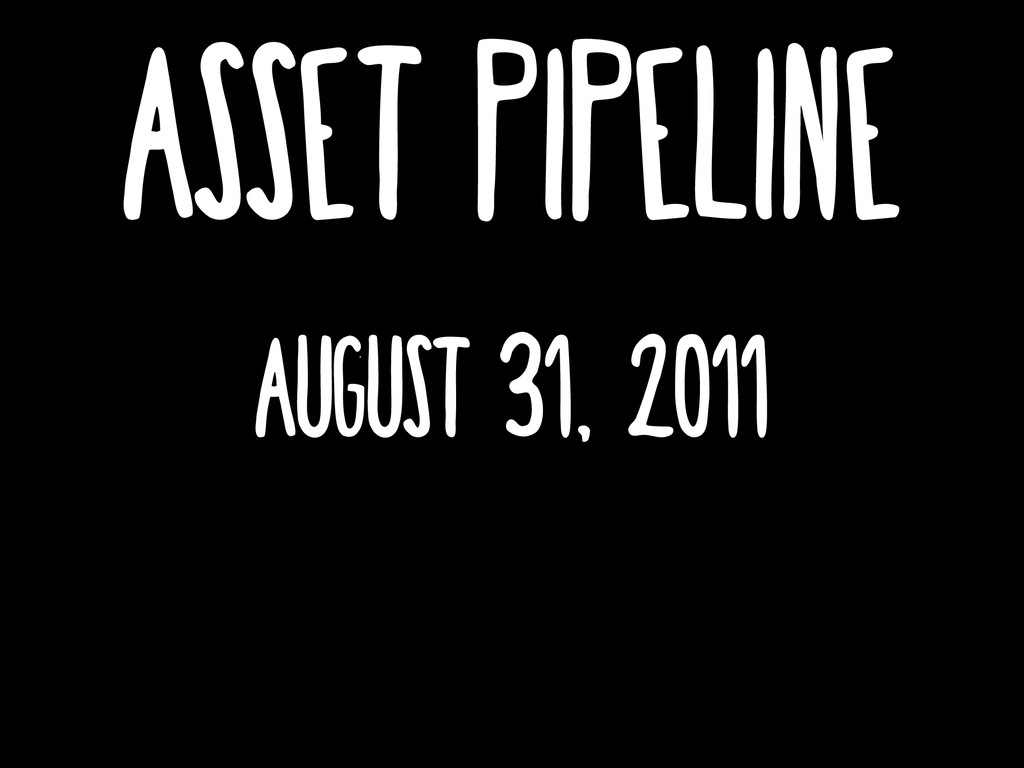 asset pipeline August 31, 2011