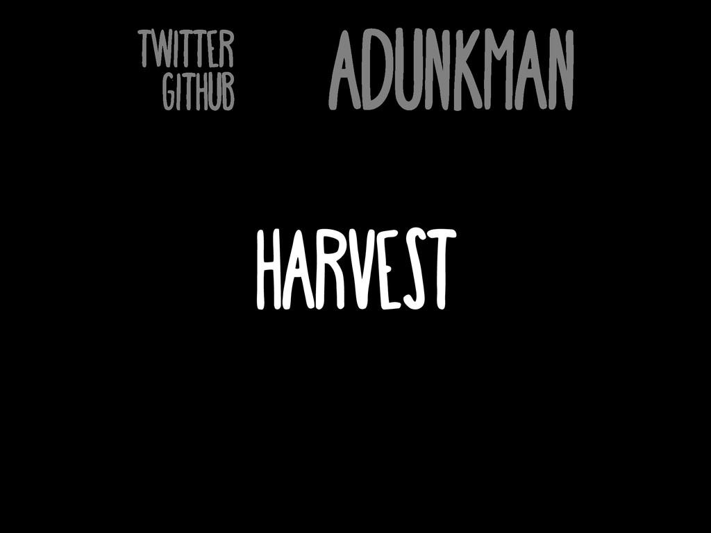 ADunkman twitter github Harvest