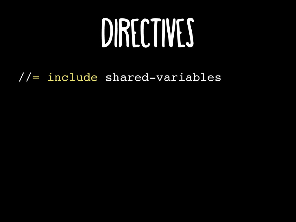 //= include shared-variables Directives