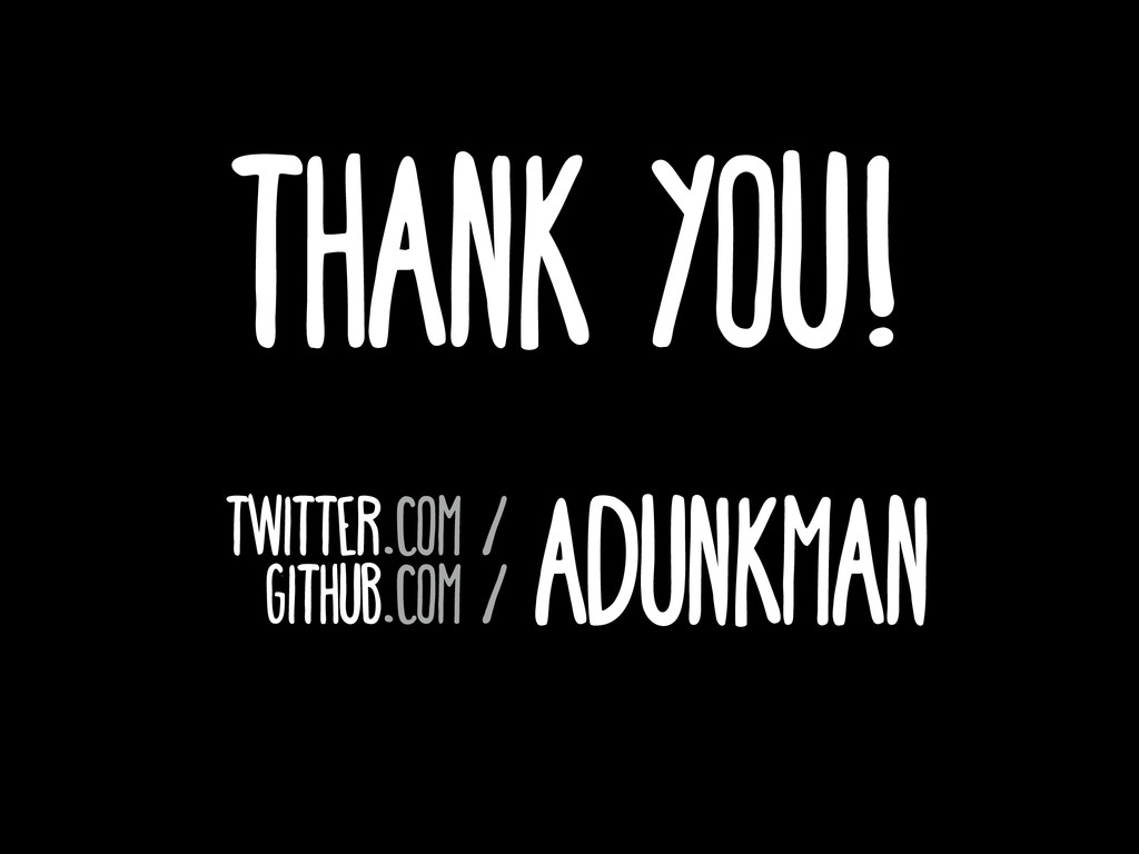 Thank you! ADunkman twitter.com / github.com /