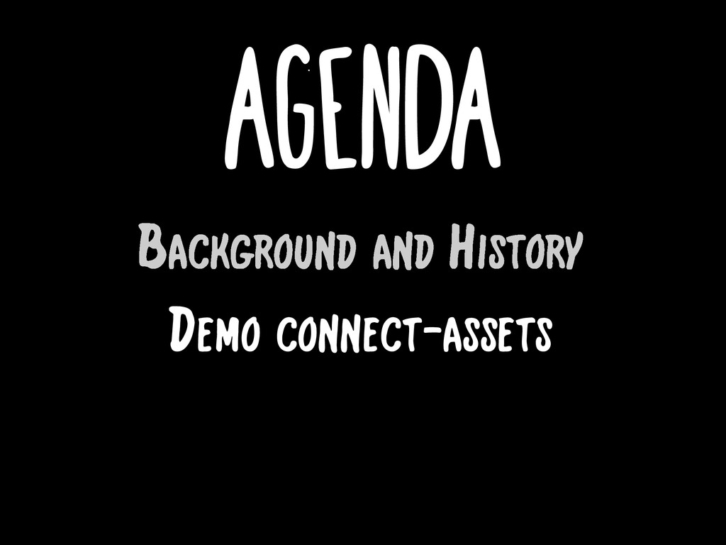 Agenda Background and History Demo connect-asse...