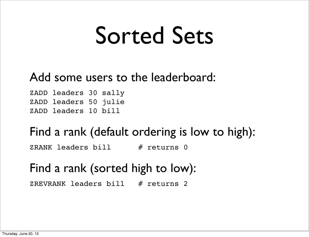 Sorted Sets Add some users to the leaderboard: ...