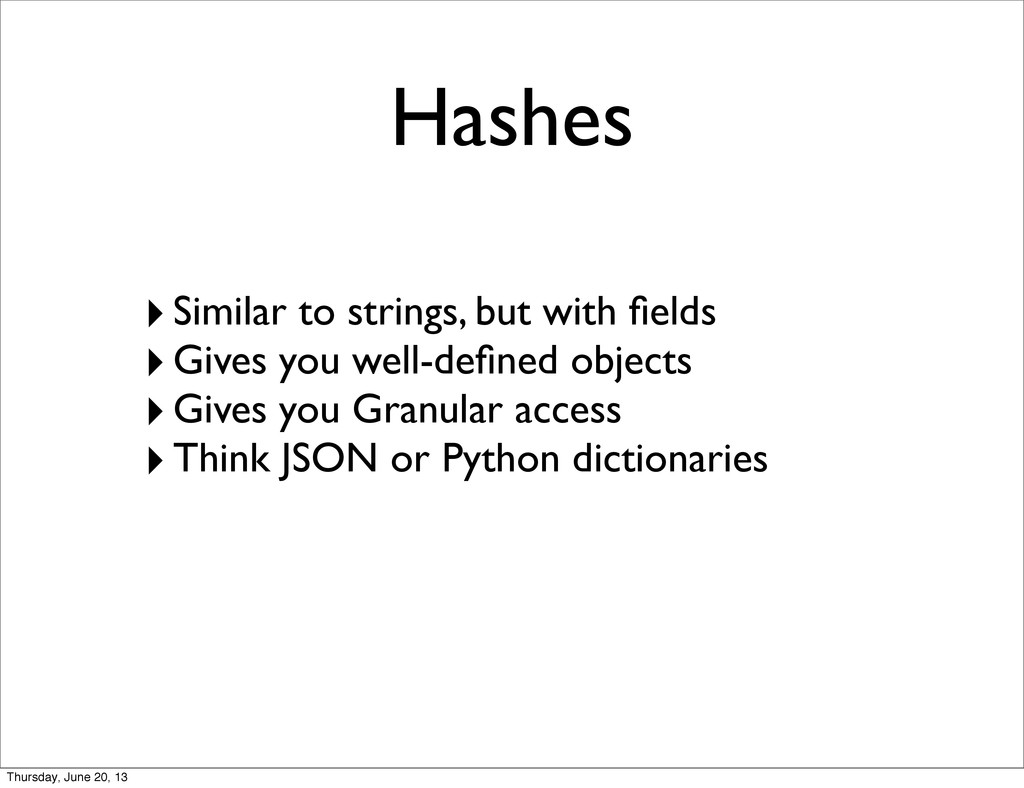 Hashes ‣Similar to strings, but with fields ‣Giv...