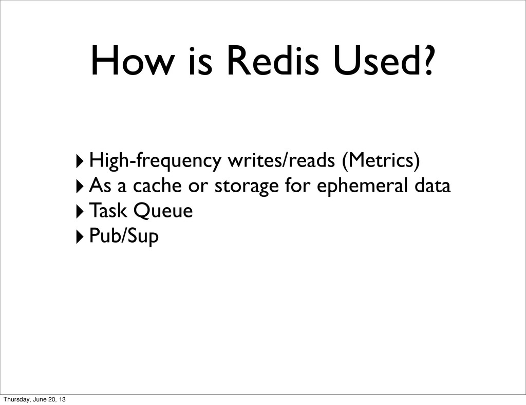 How is Redis Used? ‣High-frequency writes/reads...