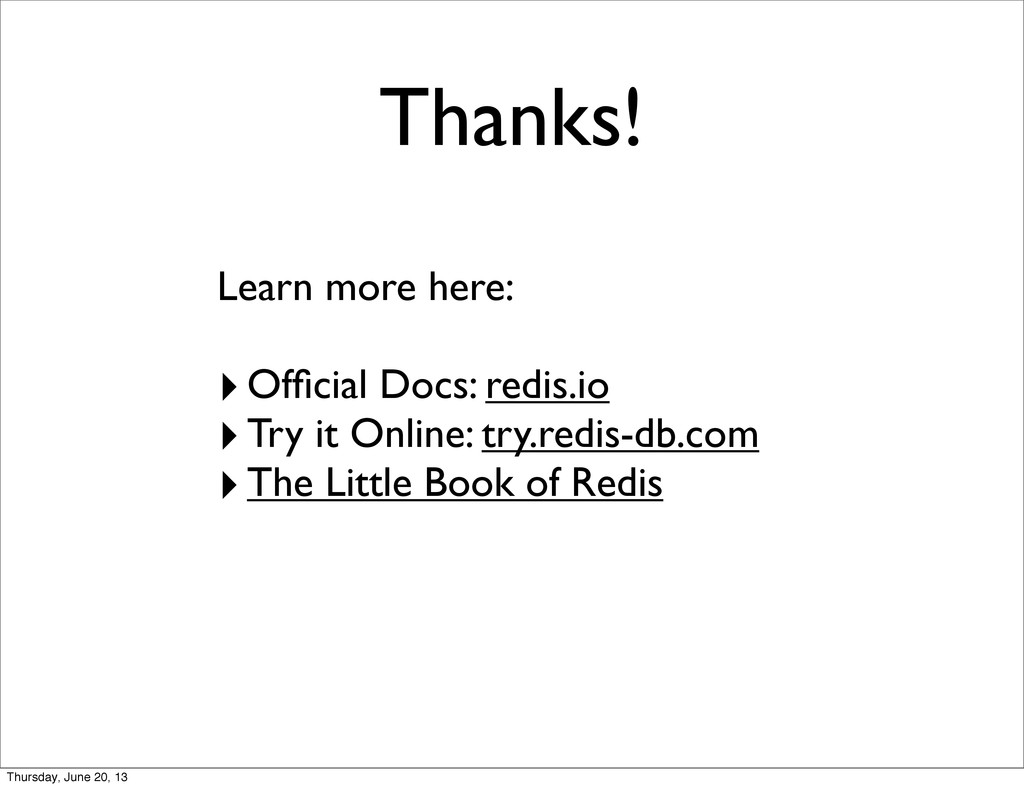 Thanks! Learn more here: ‣Official Docs: redis.i...