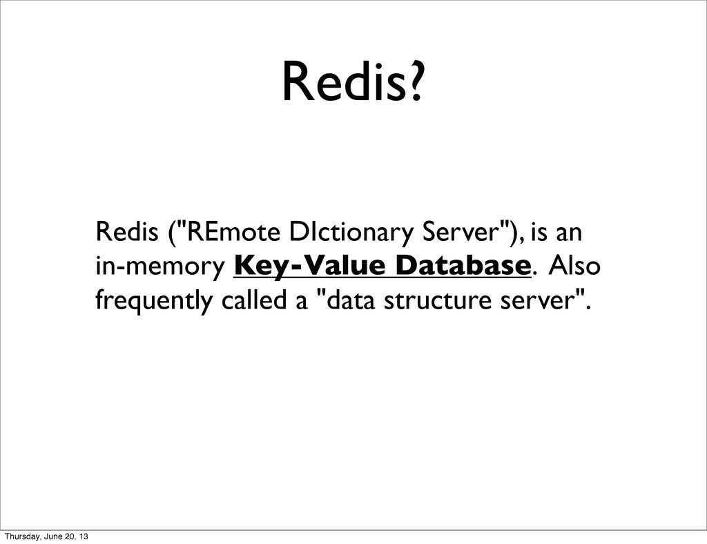"Redis? Redis (""REmote DIctionary Server""), is a..."