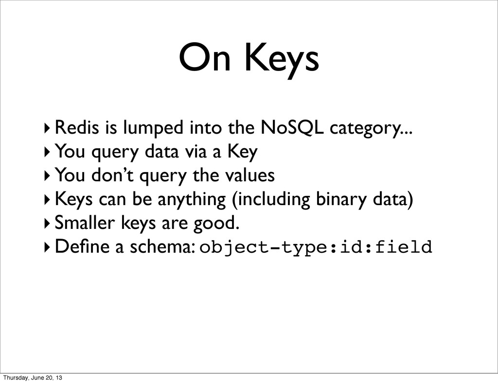 On Keys ‣Redis is lumped into the NoSQL categor...