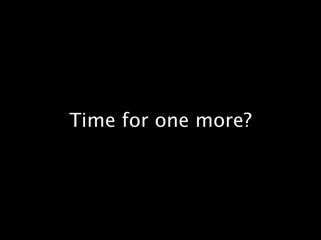 Time for one more?