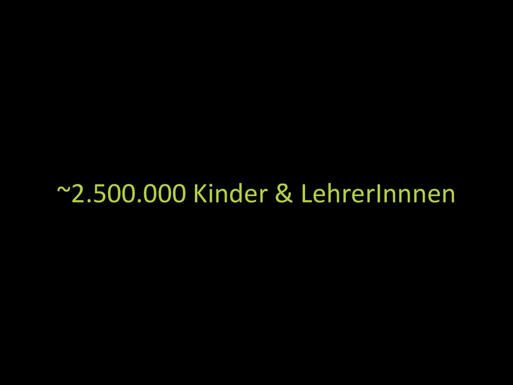~2.500.000 Kinder & LehrerInnnen