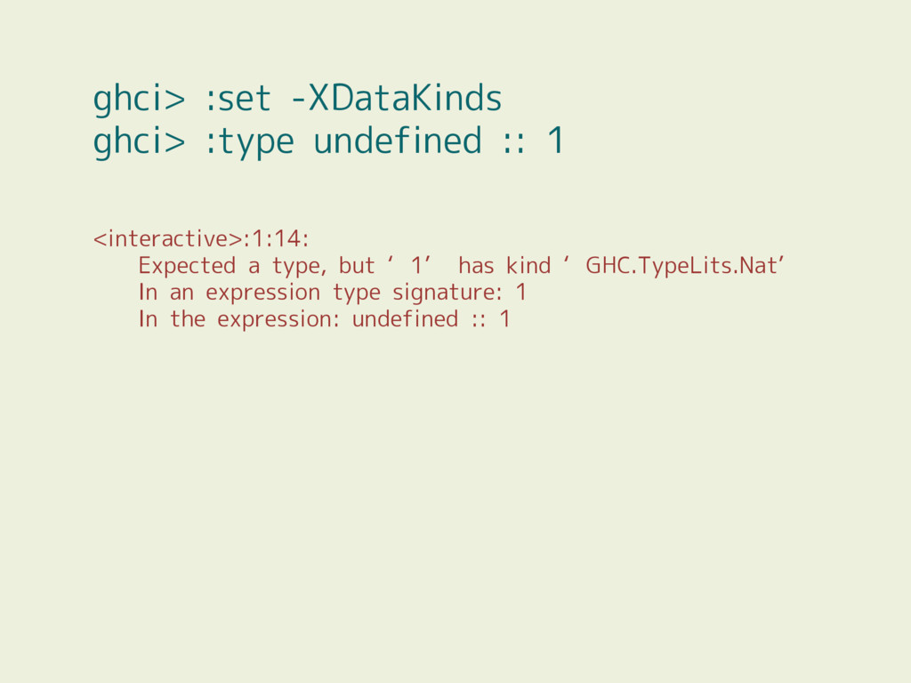 ghci> :set -XDataKinds ghci> :type undefined ::...