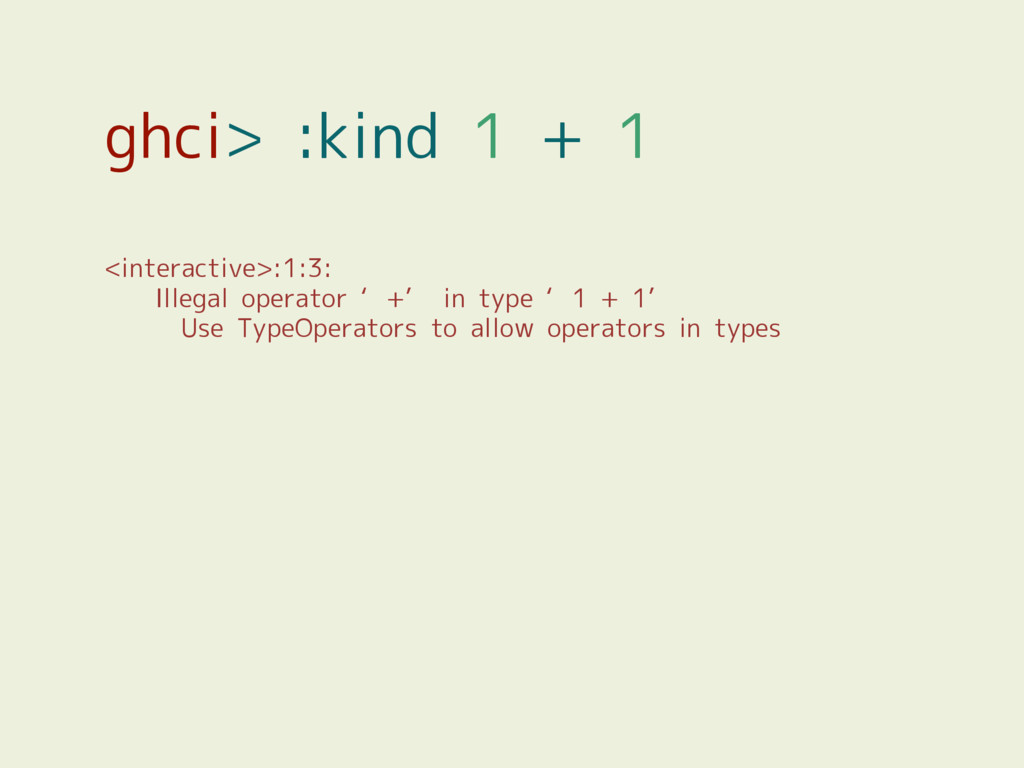 ghci> :kind 1 + 1 <interactive>:1:3: Illegal op...