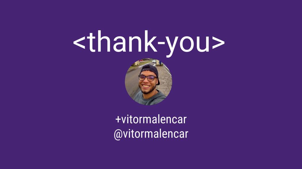 +vitormalencar @vitormalencar <thank-you>