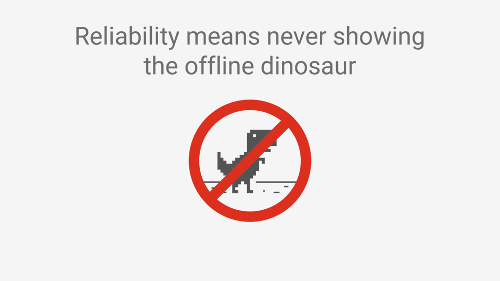 Reliability means never showing the offline din...