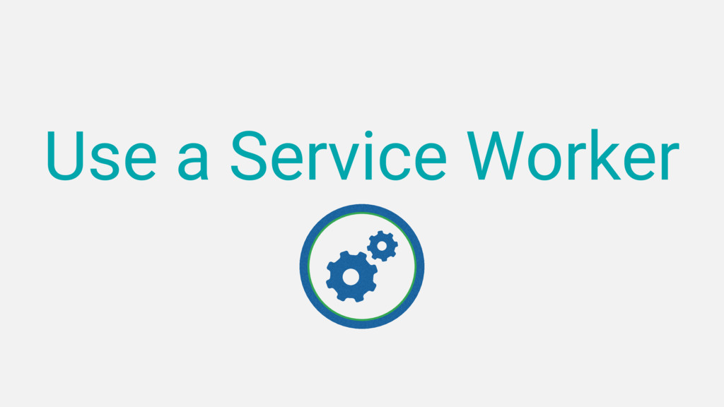 Use a Service Worker