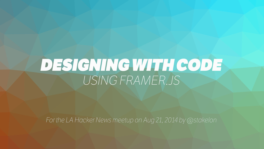 DESIGNING WITH CODE USING FRAMER.JS For the LA ...